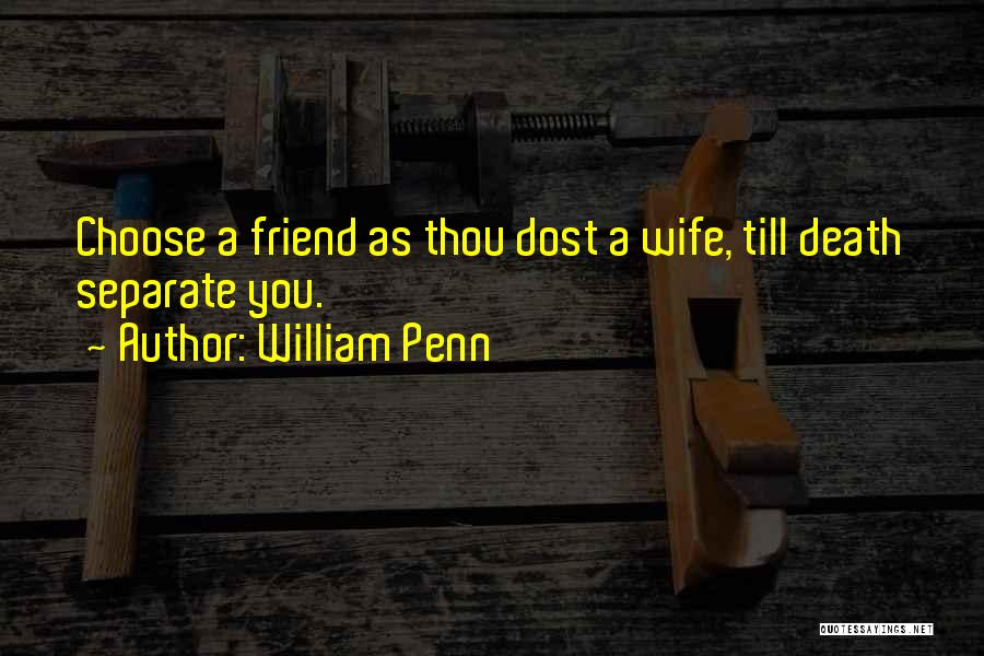 Friend Till Death Quotes By William Penn