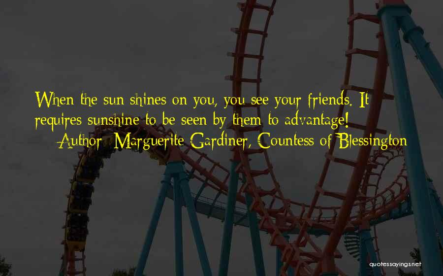 Friends Advantage Quotes By Marguerite Gardiner, Countess Of Blessington