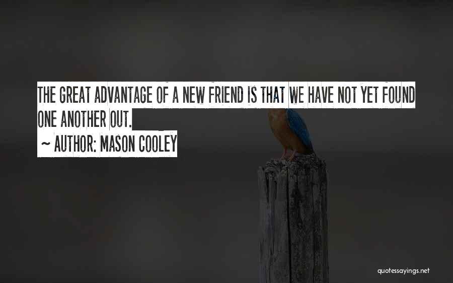 Friends Advantage Quotes By Mason Cooley