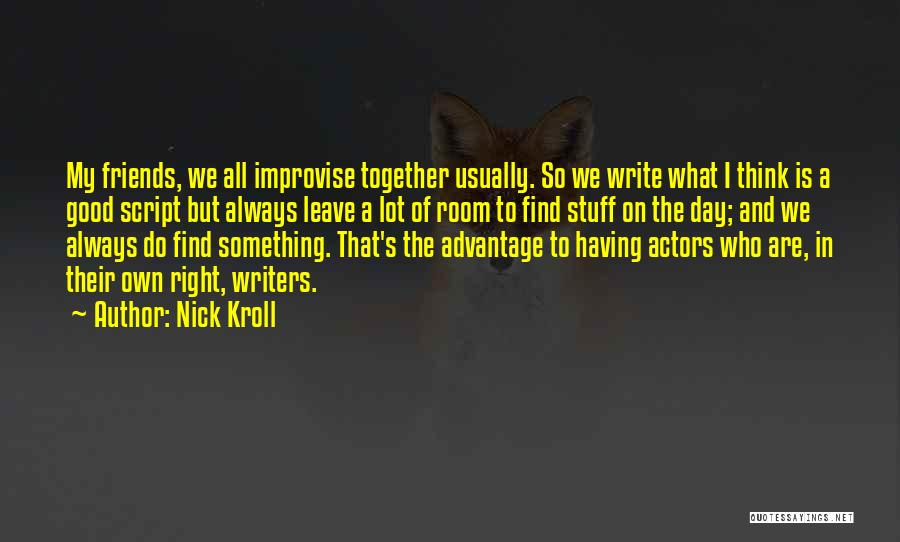 Friends Advantage Quotes By Nick Kroll