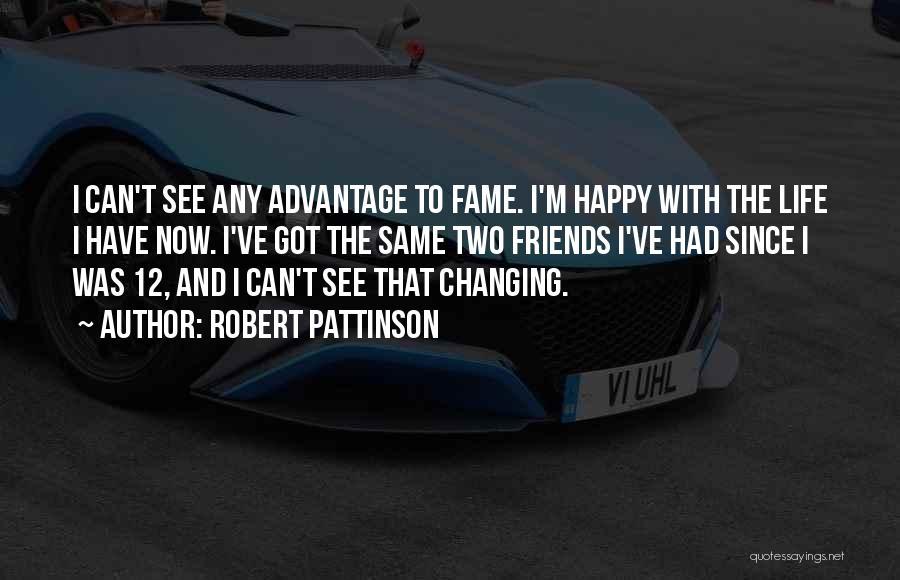 Friends Advantage Quotes By Robert Pattinson