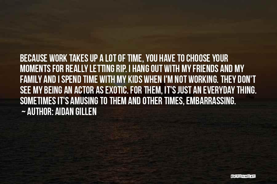 Friends And Family Being There Quotes By Aidan Gillen
