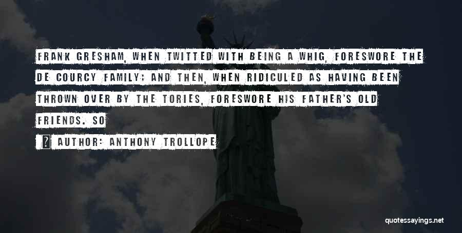Friends And Family Being There Quotes By Anthony Trollope