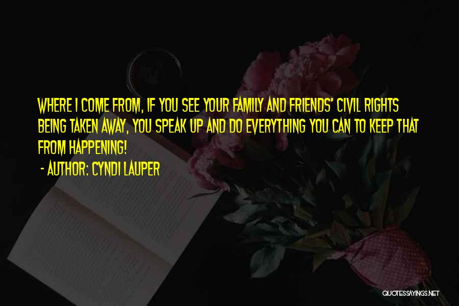 Friends And Family Being There Quotes By Cyndi Lauper