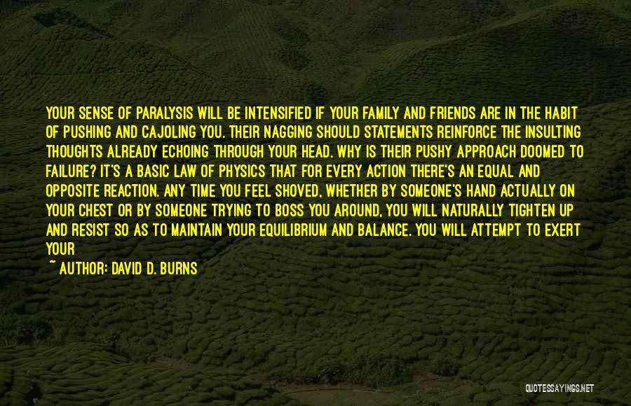 Friends And Family Being There Quotes By David D. Burns