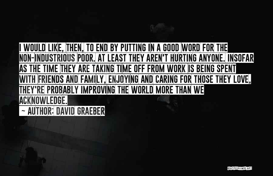 Friends And Family Being There Quotes By David Graeber