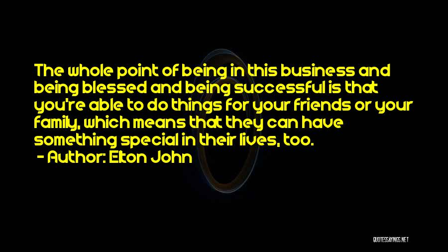 Friends And Family Being There Quotes By Elton John