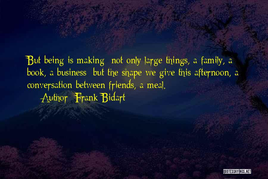 Friends And Family Being There Quotes By Frank Bidart