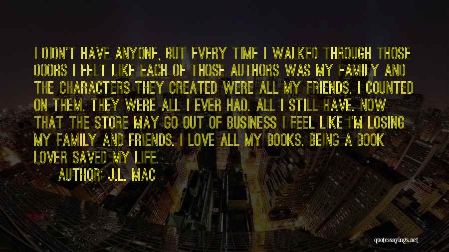 Friends And Family Being There Quotes By J.L. Mac