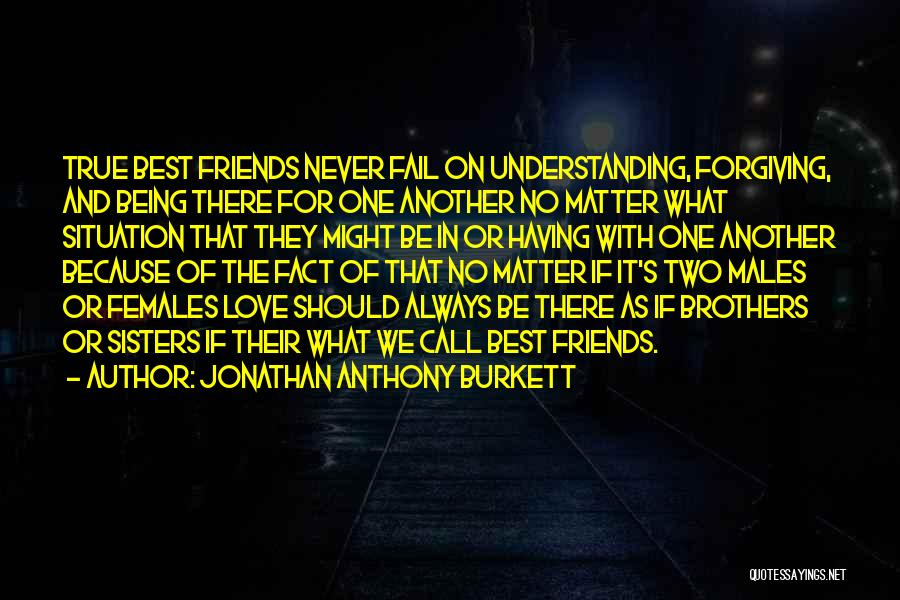 Friends And Family Being There Quotes By Jonathan Anthony Burkett