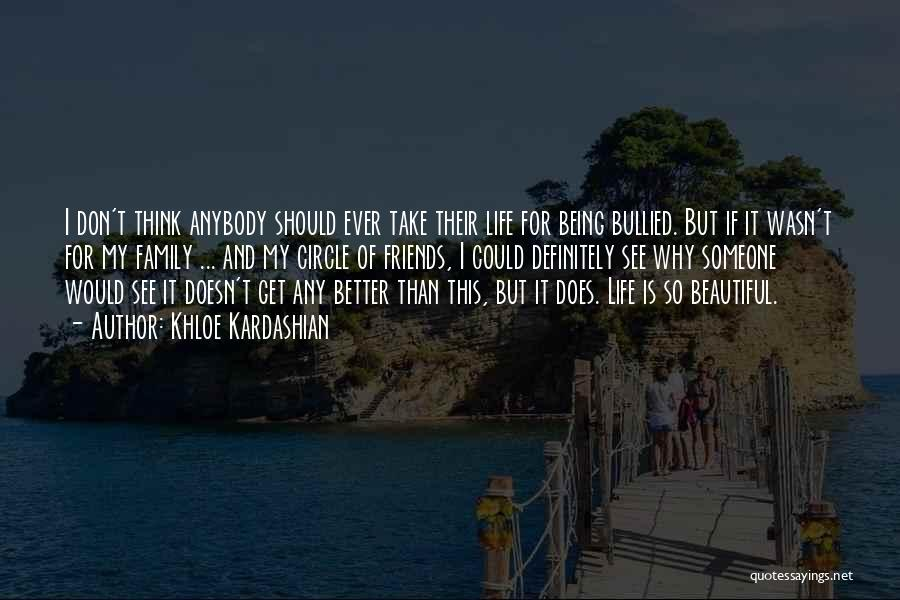 Friends And Family Being There Quotes By Khloe Kardashian