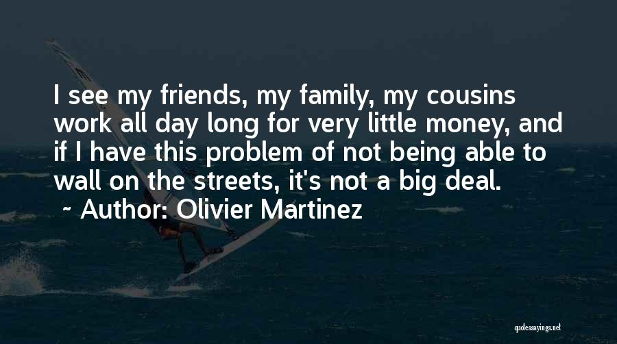 Friends And Family Being There Quotes By Olivier Martinez