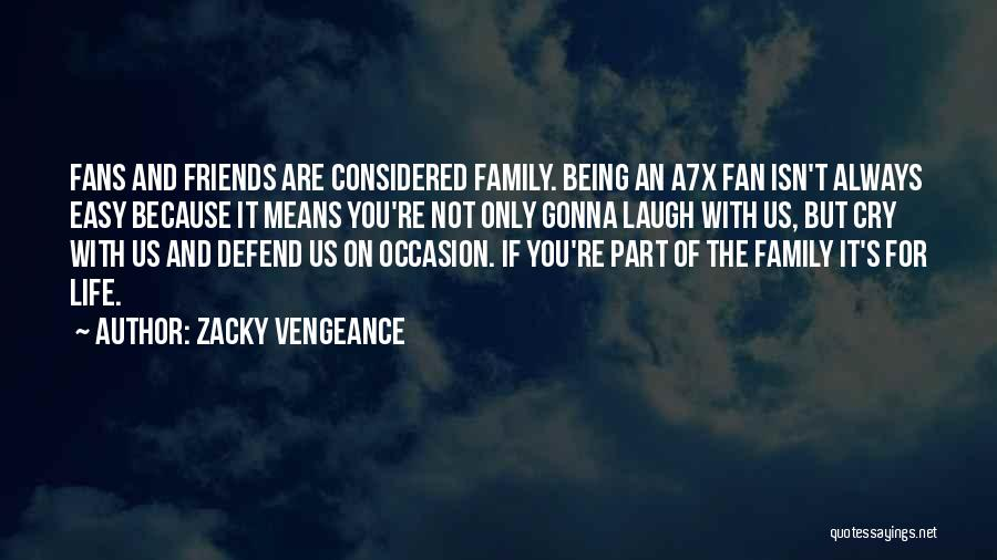 Friends And Family Being There Quotes By Zacky Vengeance