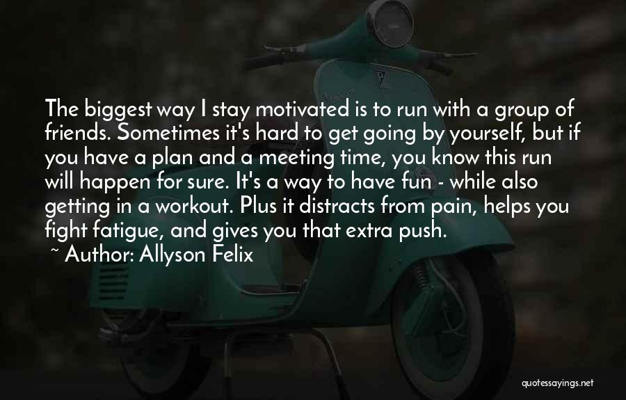 Friends And Having Fun Quotes By Allyson Felix