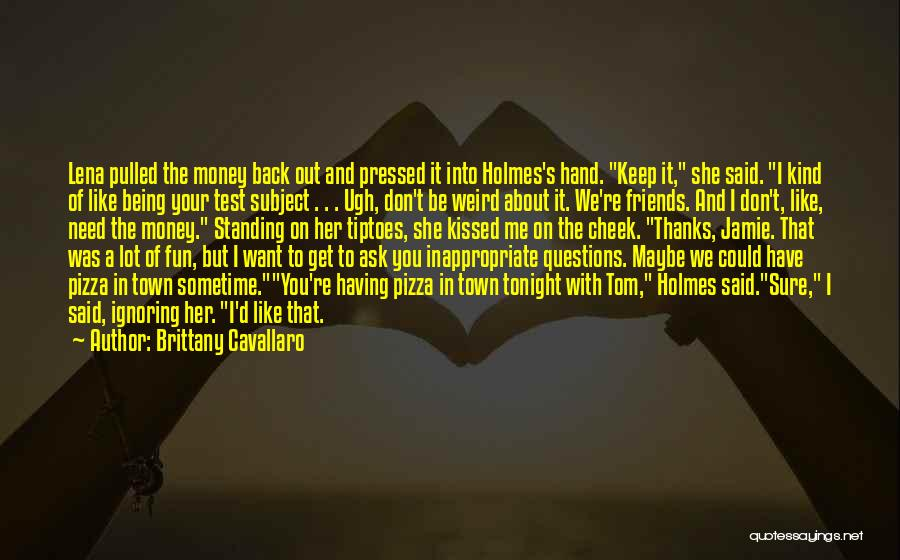 Friends And Having Fun Quotes By Brittany Cavallaro