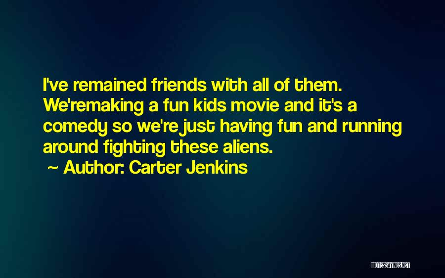 Friends And Having Fun Quotes By Carter Jenkins