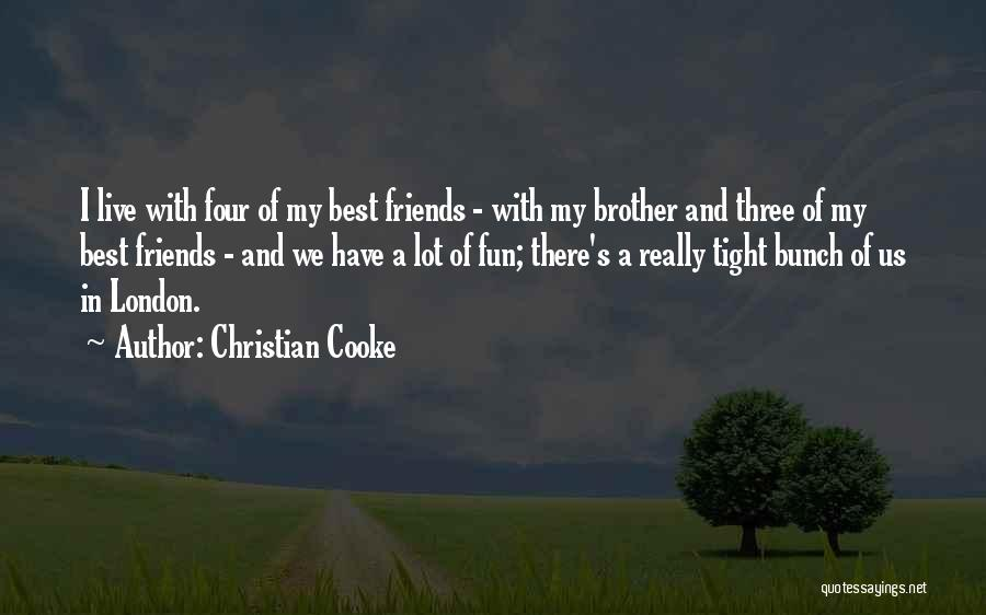 Friends And Having Fun Quotes By Christian Cooke