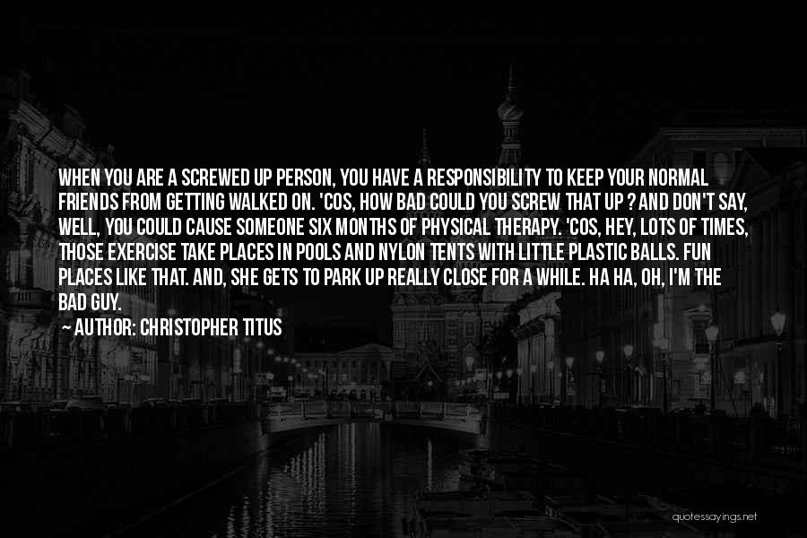 Friends And Having Fun Quotes By Christopher Titus