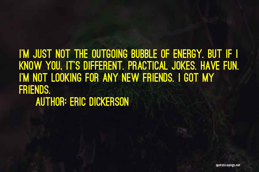 Friends And Having Fun Quotes By Eric Dickerson