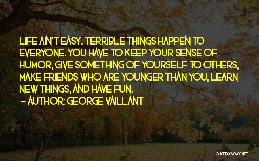 Friends And Having Fun Quotes By George Vaillant