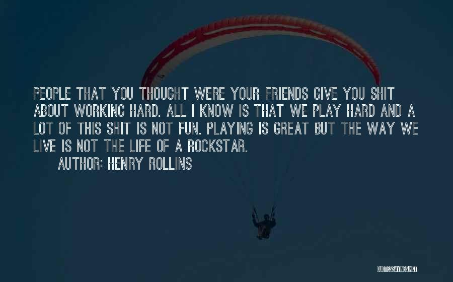 Friends And Having Fun Quotes By Henry Rollins
