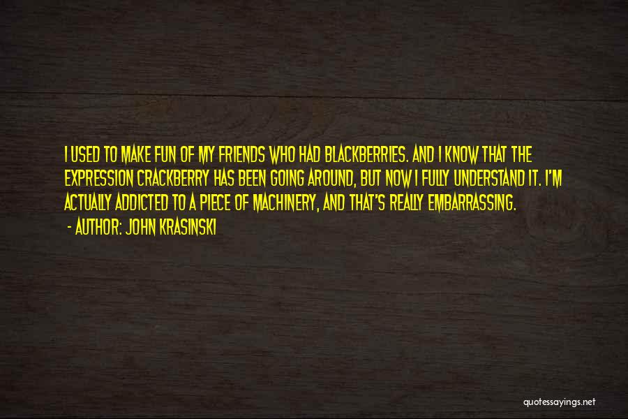 Friends And Having Fun Quotes By John Krasinski