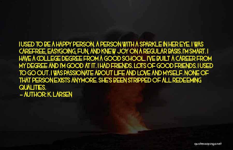 Friends And Having Fun Quotes By K. Larsen