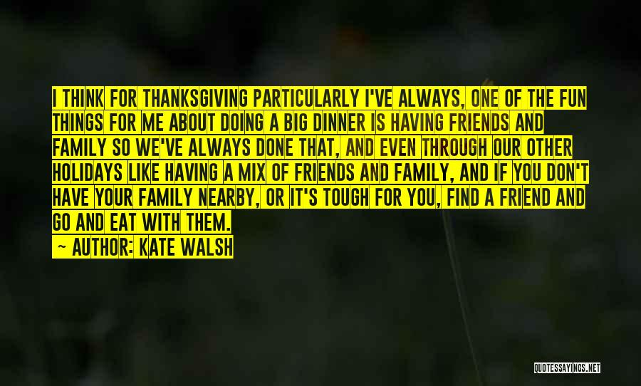 Friends And Having Fun Quotes By Kate Walsh