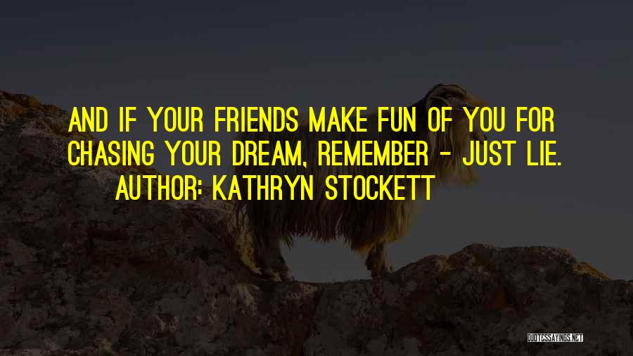 Friends And Having Fun Quotes By Kathryn Stockett