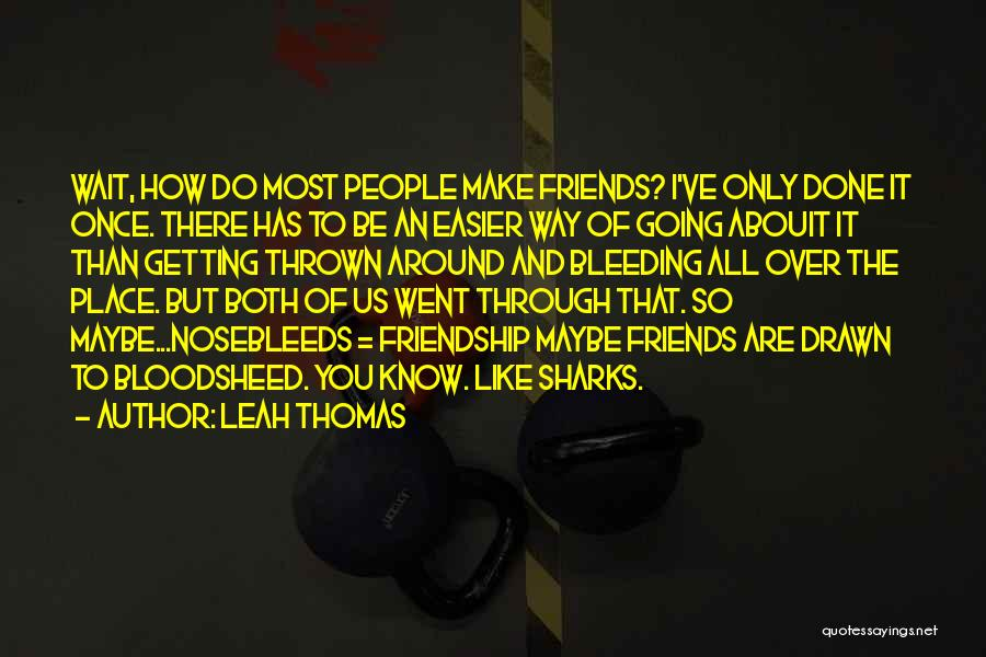 Friends And Having Fun Quotes By Leah Thomas