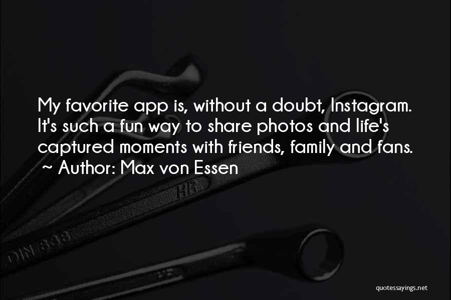 Friends And Having Fun Quotes By Max Von Essen