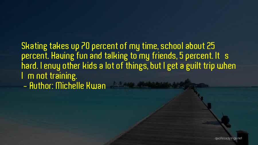 Friends And Having Fun Quotes By Michelle Kwan