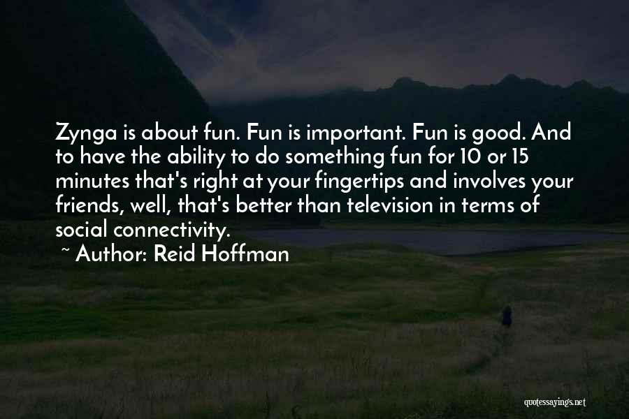 Friends And Having Fun Quotes By Reid Hoffman