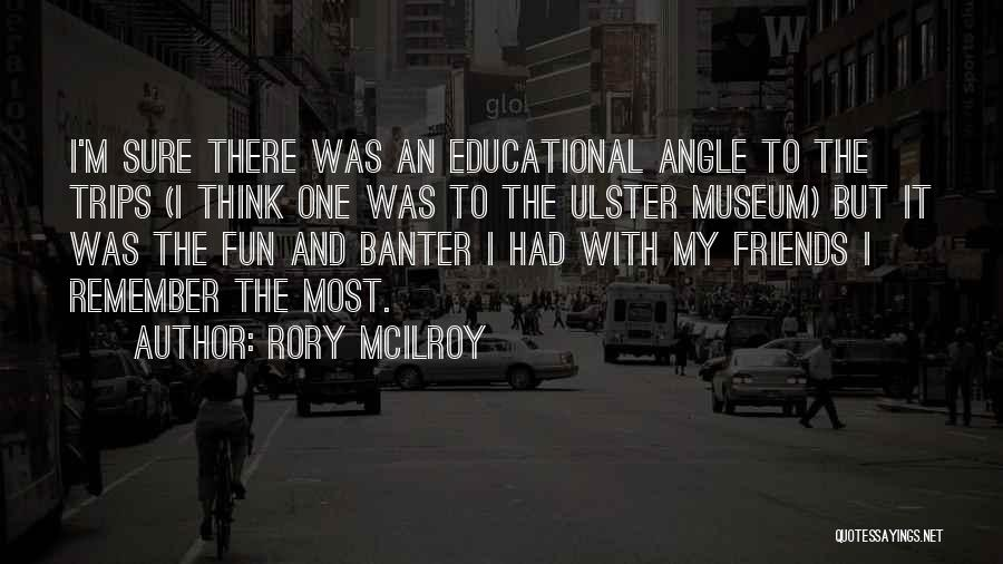 Friends And Having Fun Quotes By Rory McIlroy