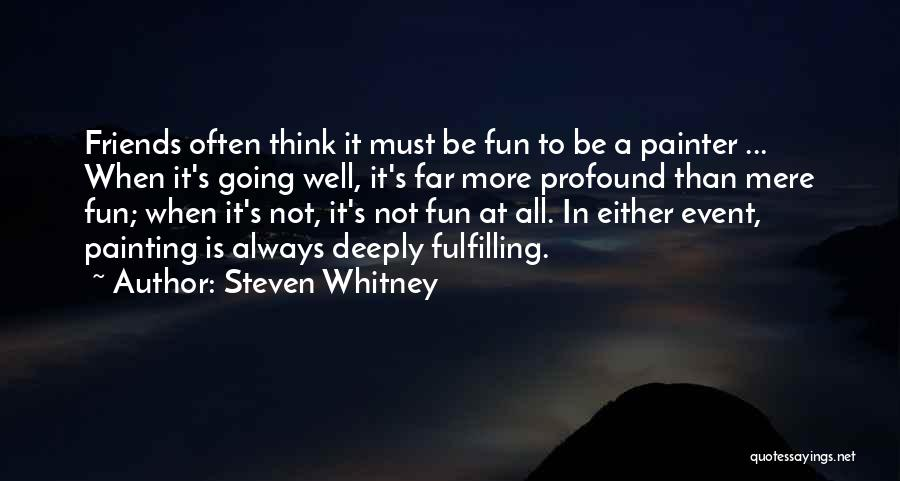 Friends And Having Fun Quotes By Steven Whitney