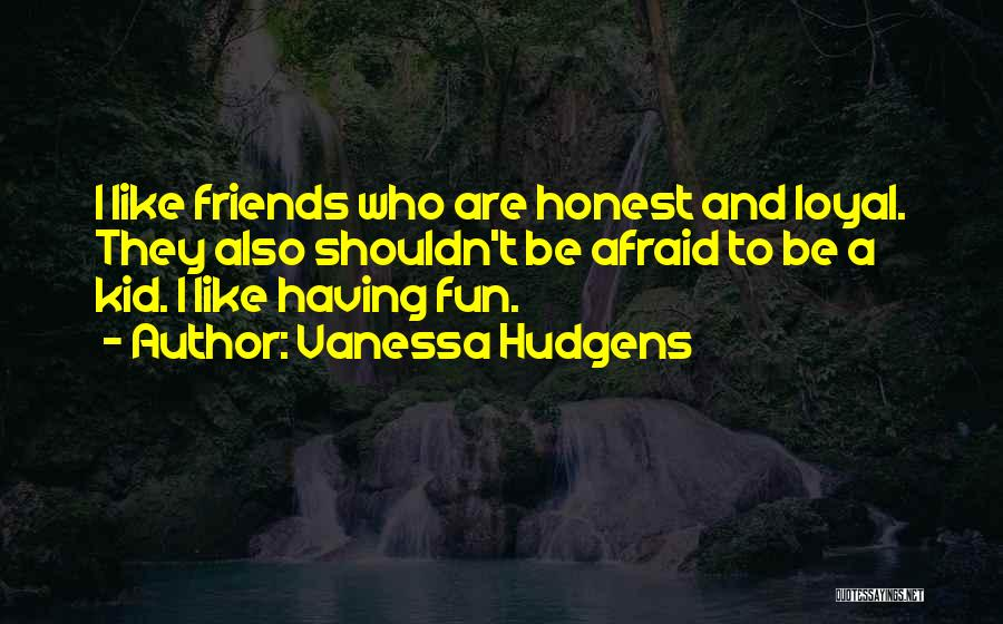 Friends And Having Fun Quotes By Vanessa Hudgens