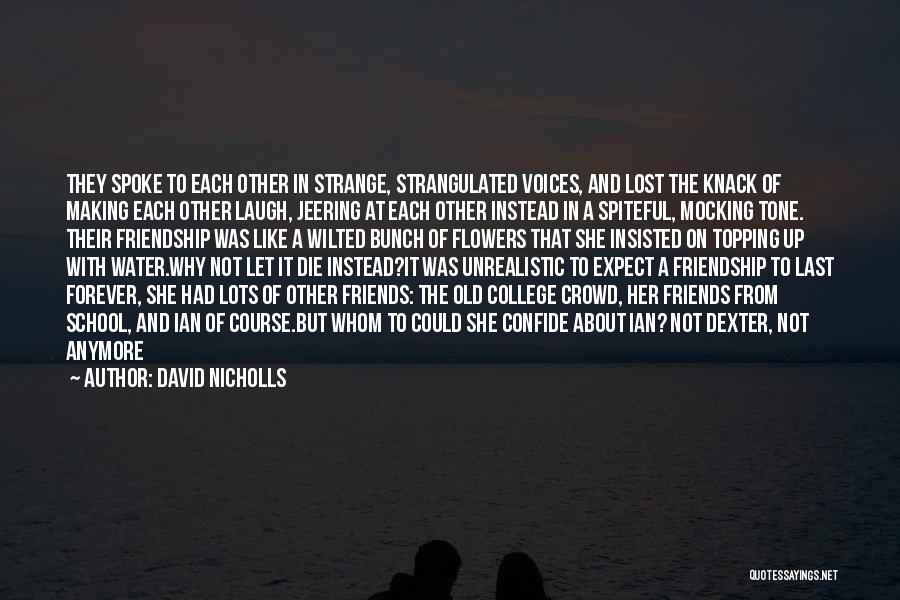 Friends Are Not Forever Quotes By David Nicholls