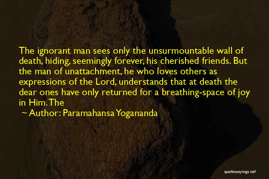 Friends Are Not Forever Quotes By Paramahansa Yogananda