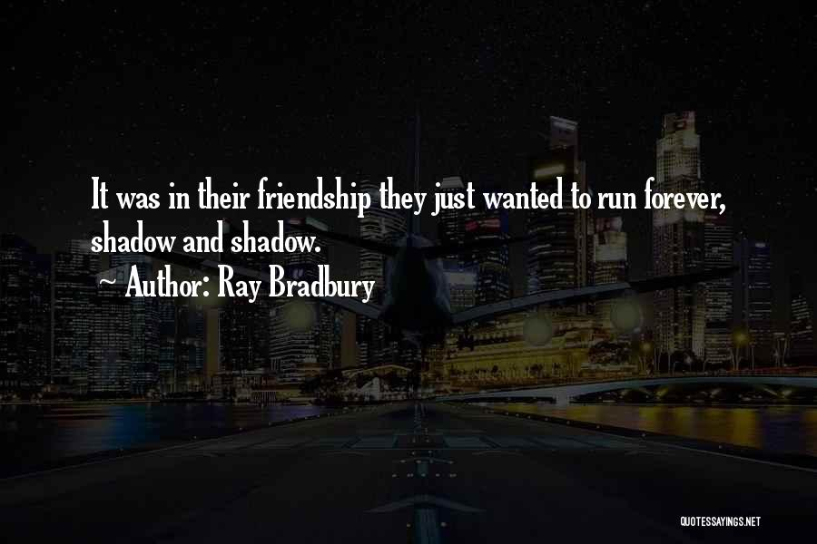Friends Are Not Forever Quotes By Ray Bradbury