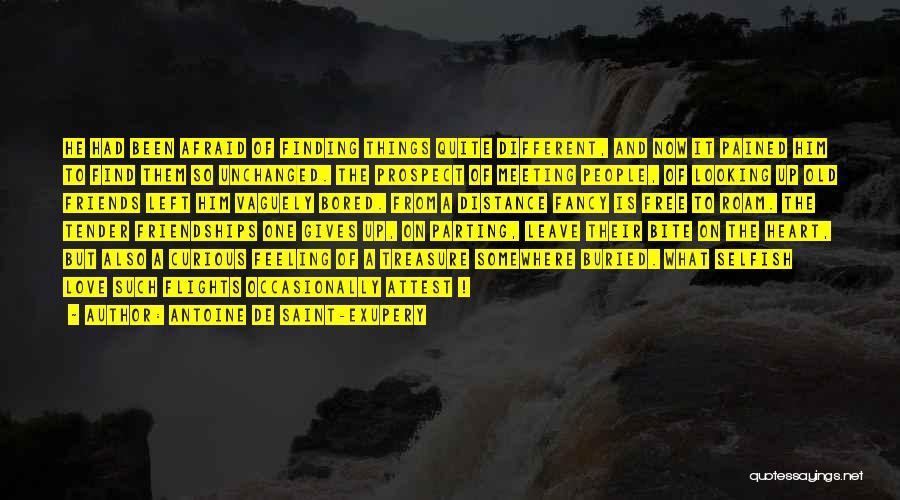 Friends Are Selfish Quotes By Antoine De Saint-Exupery