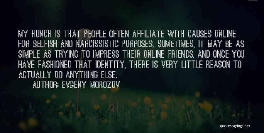 Friends Are Selfish Quotes By Evgeny Morozov