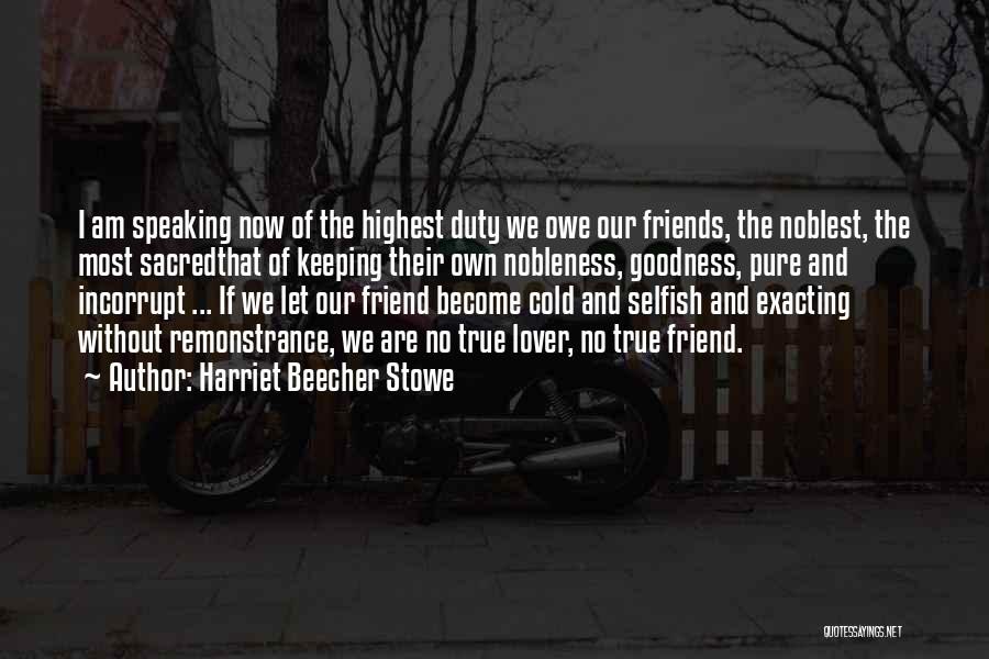 Friends Are Selfish Quotes By Harriet Beecher Stowe