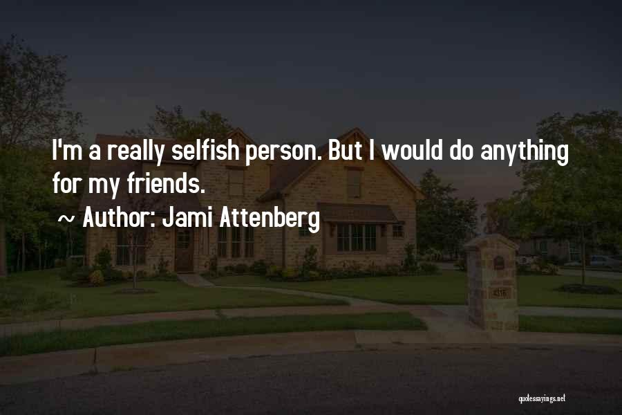 Friends Are Selfish Quotes By Jami Attenberg