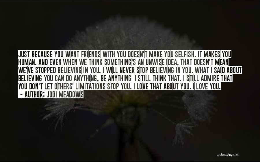 Friends Are Selfish Quotes By Jodi Meadows