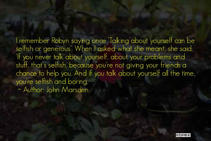Friends Are Selfish Quotes By John Marsden