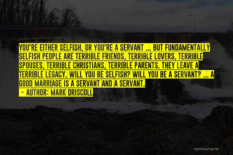 Friends Are Selfish Quotes By Mark Driscoll
