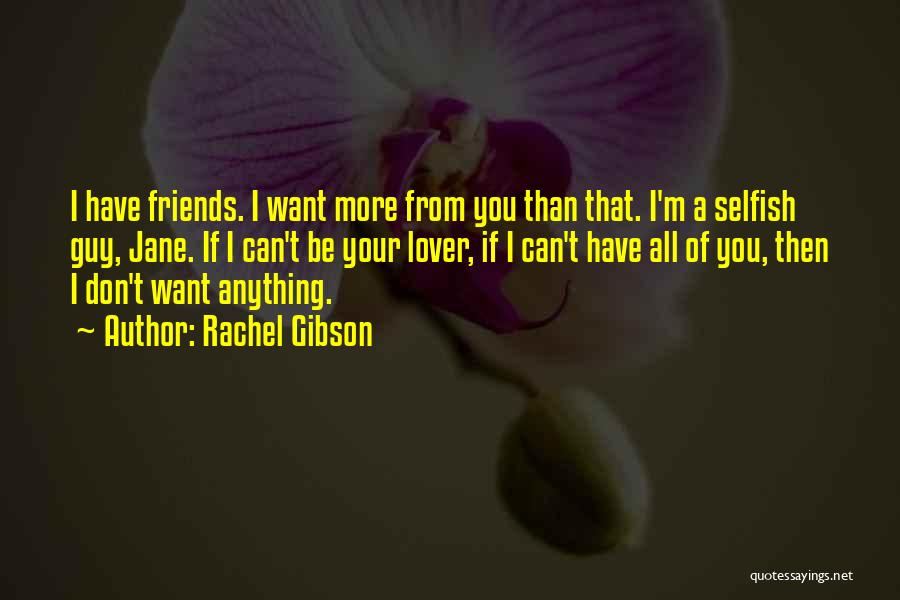 Friends Are Selfish Quotes By Rachel Gibson
