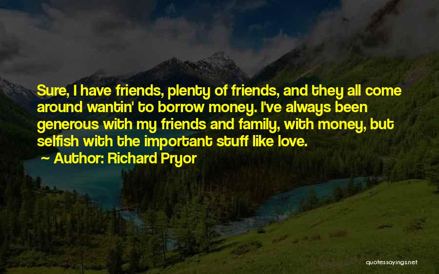 Friends Are Selfish Quotes By Richard Pryor