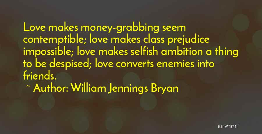 Friends Are Selfish Quotes By William Jennings Bryan