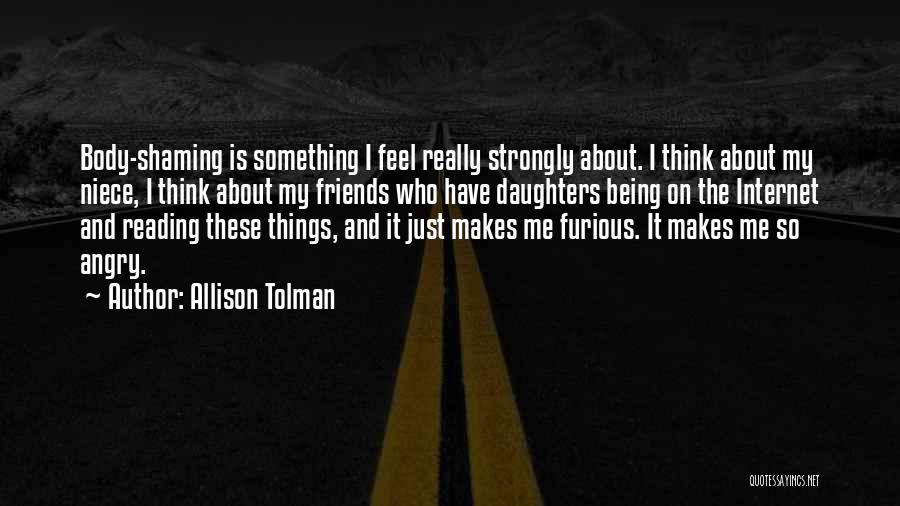 Friends Being Angry At You Quotes By Allison Tolman